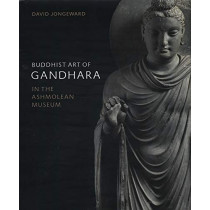 Buddhist Art of Gandhara: In the Ashmolean Museum by David Jongeward, 9781910807224