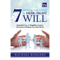 7 Steps To Creating An Heir-Tight Will: Essential tips to simplify complex situations & ensure your will works by Rachael Rodgers, 9781910864425