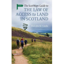 The Scotways Guide to the Law of Access to Land in Scotland by Malcolm M Combe, 9781910900284