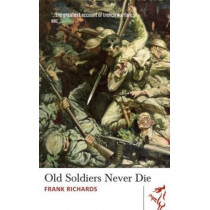 Old Soldiers Never Die by Frank Richards, 9781910901199