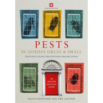 Pests in Houses Great and Small: Identification, Prevention and Eradication by David Pinniger, 9781910907245