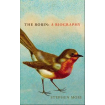 The Robin: A Biography by Stephen Moss, 9781910931318