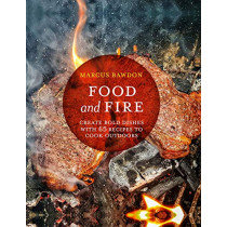 Food and Fire: Create Bold Dishes with 65 Recipes to Cook Outdoors by Marcus Bawdon, 9781911026884