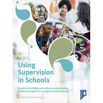 Using Supervision in Schools: A Guide to Building Safe Cultures and Providing Emotional Support in a Range of School Settings by Penny Sturt, 9781911028918