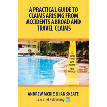 A Practical Guide to Claims Arising from Accidents Abroad and Travel Claims by Andrew Mckie, 9781911035022