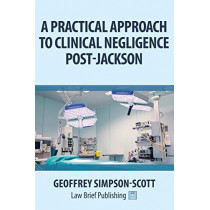 A Practical Approach to Clinical Negligence Post-Jackson by Geoffrey Simpson-Scott, 9781911035039