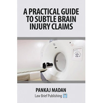 A Practical Guide to Subtle Brain Injury Claims by Pankaj Madan, 9781911035107
