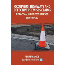 Occupiers, Highways and Defective Premises Claims: A Practical Guide Post-Jackson by Andrew Mckie, 9781911035374
