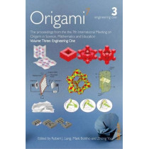 OSME 7: The proceedings from the seventh meeting of Origami, Science, Mathematics and Education: 3: Volume 3 - Engineering One by Robert J. Lang, 9781911093916