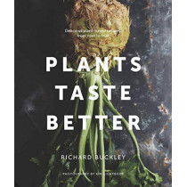 Plants Taste Better: Delicious plant-based recipes, from root to fruit by Richard Buckley, 9781911127321
