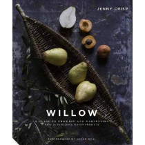 Willow: A Guide to Growing and Harvesting - Plus 20 Beautiful Woven Projects by Jenny Crisp, 9781911127710