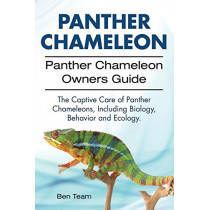 Panther Chameleon. Panther Chameleon Owners Guide. The Captive Care of Panther Chameleons, Including Biology, Behavior and Ecology. by Ben Team, 9781911142348