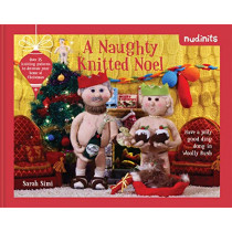 Nudinits: A Naughty Knitted Noel: Over 25 knitting patterns to decorate your home at Christmas by Sarah Simi, 9781911163602