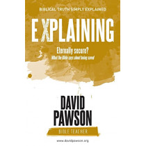 EXPLAINING Eternally Secure?: What the Bible says about being saved by David Pawson, 9781911173199