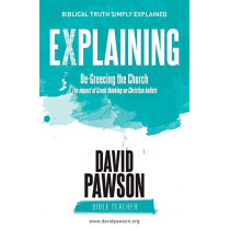 EXPLAINING De-Greecing the Church: The impact of Greek thinking on Christian Beliefs by David Pawson, 9781911173205