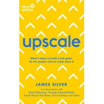 Upscale: What it takes to scale a startup. By the people who've done it. by James Silver, 9781911195863