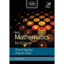 WJEC Mathematics for A2 Level: Pure and Applied Practice Tests by Stephen Doyle, 9781911208563