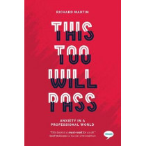 This Too Will Pass: Anxiety in a Professional World by Richard Martin, 9781911246411