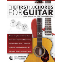 The First 100 Chords for Guitar: How to Learn and Play Guitar Chords: The Complete Beginner Guitar Method by Joseph Alexander, 9781911267980