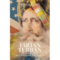 The Tartan Turban: In Search of Alexander Gardner by John Keay, 9781911271116