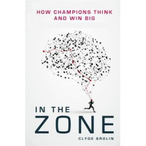 In The Zone: How Champions Think and Win Big by Clyde Brolin, 9781911274575