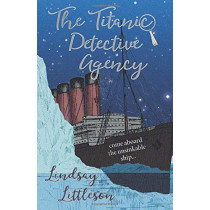 The Titanic Detective Agency by Lindsay Littleson, 9781911279440