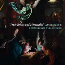 'Truly Bright and Memorable': Jan De Beer's Renaissance Altarpieces by Robert Wenley, 9781911300724