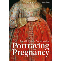 Portraying Pregnancy: from Holbein to Social Media by Karen Hearn, 9781911300809