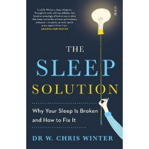 The Sleep Solution: why your sleep is broken and how to fix it by W. Chris Winter, 9781911344315