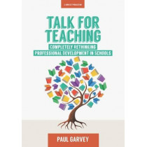 Talk for Teaching: Rethinking Professional Development in Schools by Paul Garvey, 9781911382096