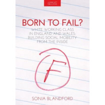 Born to Fail?: Social Mobility: A Working Class View by Sonia Blandford, 9781911382409