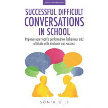 Successful Difficult Conversations: Improve your team's performance, behaviour and  attitude with kindness and success by Sonia Gill, 9781911382522
