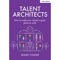 Talent Architects: How to make your school a great place to work by Mandy Coalter, 9781911382935