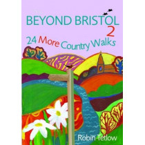Beyond Bristol 2: 24 More Country Walks by Robin Tetlow, 9781911408413