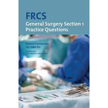 FRCS General Surgery: Section 1 Practice Questions by Roland Fernandes, 9781911450443