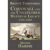 Bronte Territories: Cornwall and the Unexplored Maternal Legacy, 1760-1870 by Melissa Hardie, 9781911454434