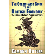 The Streetwise Guide To The British Economy: The Politics Of Britain's Present And Future by Eamonn Butler, 9781911454571