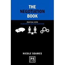 The Negotiation Book: Practical Steps to Becoming a Master Negotiator by Nicole Soames, 9781911498421