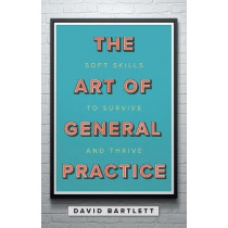 The Art of General Practice: Soft skills to survive and thrive by David Bartlett, 9781911510192