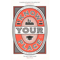 Know Your Place: Essays on the Working Class by the Working Class, 9781911585374
