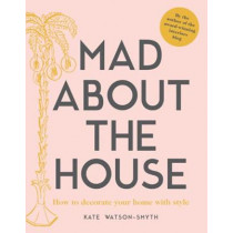 Mad about the House: How to decorate your home with style by Kate Watson-Smyth, 9781911595427