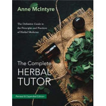 The The Complete Herbal Tutor: The Definitive Guide to the Principles and Practices of Herbal Medicine - Revised & Expanded Edition by Anne McIntyre, 9781911597452