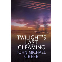 Twilight's Last Gleaming: Updated Edition by John Michael Greer, 9781911597766