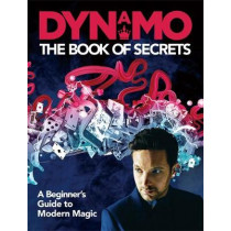 Dynamo: The Book of Secrets: Learn 30 mind-blowing illusions to amaze your friends and family by Dynamo, 9781911600404