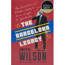 The Barcelona Legacy: Guardiola, Mourinho and the Fight For Football's Soul by Jonathan Wilson, 9781911600725