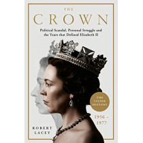 The Crown: The Official History Behind Season 3: Political Scandal, Personal Struggle and the Years that Defined Elizabeth II, 1956-1977 by Robert Lacey, 9781911600862