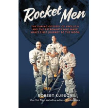 Rocket Men: the daring odyssey of Apollo 8 and the astronauts who made man's first journey to the moon by Robert Kurson, 9781911617105