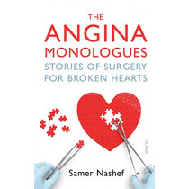 The Angina Monologues: stories of surgery for broken hearts by Samer Nashef, 9781911617785