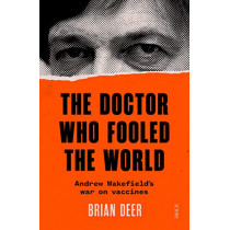 The Doctor Who Fooled the World: Andrew Wakefield's war on vaccines by Brian Deer, 9781911617808