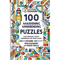 100 Maddening Mindbending Puzzles: Logic problems, maths conundrums and word games by Rob Eastaway, 9781911622130